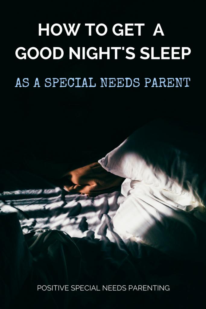 HOW TO GET A GOOD NIGHT'S SLEEP AS A SPECIAL NEEDS PARENT - positivespecialneedsparenting.com