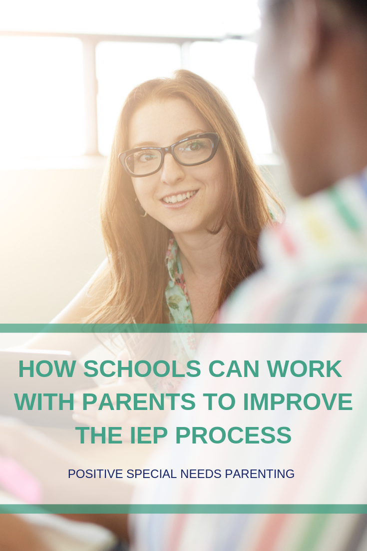 HOW SCHOOLS CAN WORK WITH PARENTS TO IMPROVE THE IEP PROCESS - positivespecialneedsparenting.com