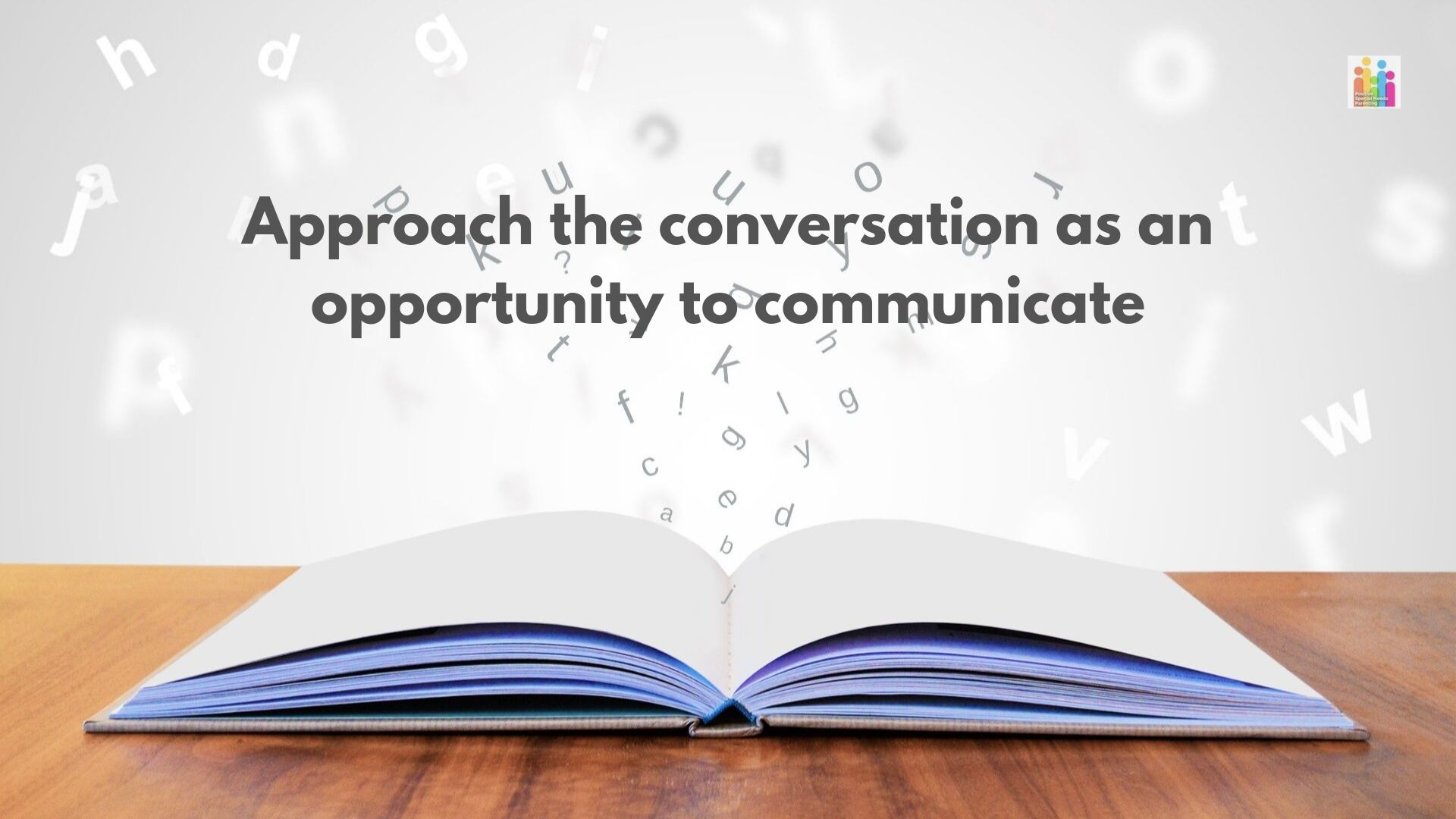 "Image of an open book on a table with the text ""approach the conversation as an opportunity to communicate."""