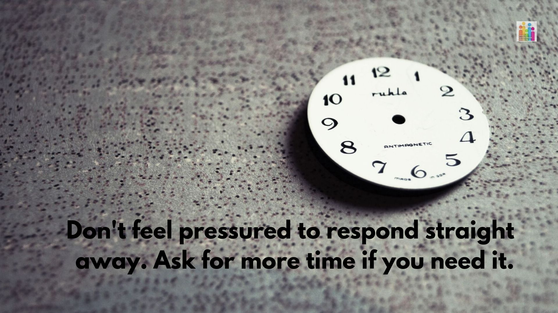 "Image of a white analogue wall clock on a speckled background with the words, ""don't feel pressured to respond straight away. Ask for more time if you need it."""