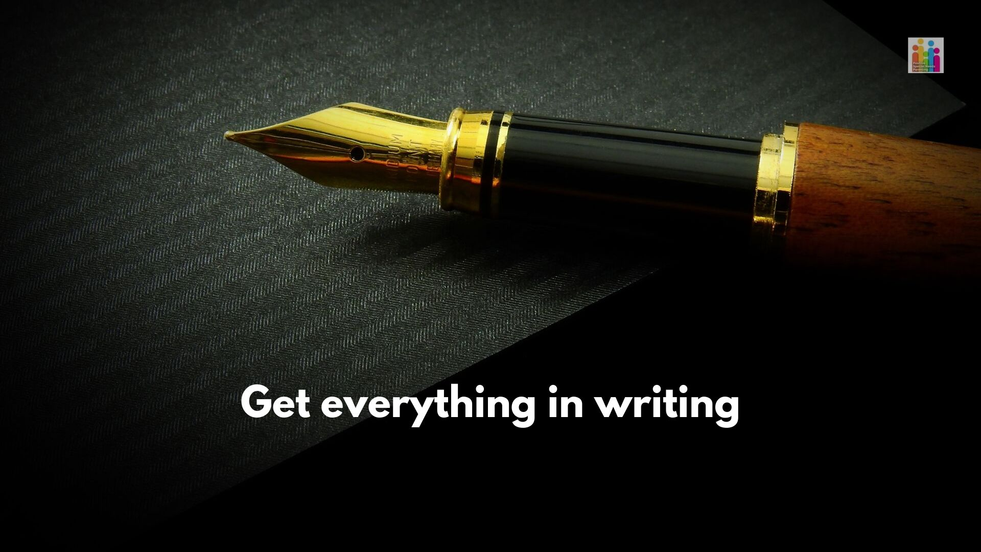 "Image of a gold fountain pen against a black background. White text below reads, ""get everything in writing."""