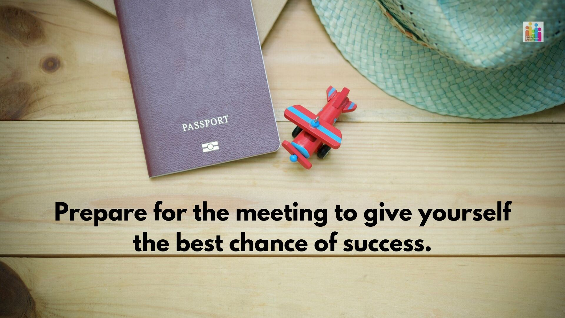 "Image of a passport, toy plane and sun hat on a table with the words ""prepare for the meeting to give yourself the best chance of success."""